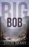 Big Bob: A Horror Short Story - Jason Brant