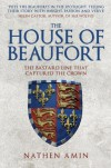 House of Beaufort: The Bastard Line that Captured the Crown - Nathen Amin