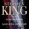 In the Deathroom and Lunch at the Gotham Café: Two Unfiltered Stories - Stephen King