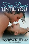 Five Days Until You (One Week Girlfriend Book 5) - Monica Murphy