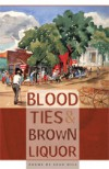 Blood Ties & Brown Liquor - Sean  Hill
