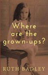 Where are the Grown-ups?  - Ruth Badley