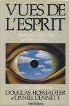 Vues de l'esprit: fantaisies et reflexions sur l'être et l'ame - Dennis C. Dennett, Douglas R. Hofstadter