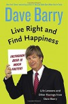 Live Right and Find Happiness (Although Beer is Much Faster): Life Lessons and Other Ravings from Dave Barry - Dave Barry