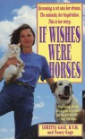If Wishes Were Horses: The Education of a Veterinarian - Loretta Gage, Nancy Gage