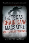 The Texas Chainsaw Massacre and Its Terrifying Times: A Cultural History  - Joseph L. Lanza