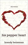 His Pepper Heart: Short Fiction - Brandy Heineman