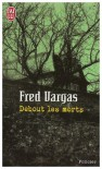 Debout les morts - Fred Vargas