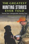 The Greatest Hunting Stories Ever Told: Twenty-Nine Unforgettable Tales - Lamar Underwood