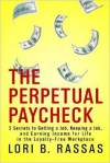 The Perpetual Paycheck: 5 Secrets to Getting a Job, Keeping a Job, and Earning Income for Life in the Loyalty-Free Workplace - Lori B. Rassas