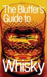 The Bluffer's Guide to Whisky, Revised: The Bluffer's Guide Series (Bluffer's Guides - Oval Books) - David Milsted