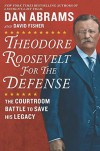 Theodore Roosevelt for the Defense: The Courtroom Battle to Save His Legacy - David Fisher, M.H. Abrams