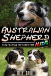 Australian Shepherd: Fun Facts & Pictures For Kids - Lilly Carle