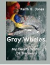 Gray Whales My Twenty Years of Discovery - Keith E. Jones