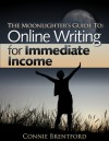 The Moonlighter's Guide to: Online Writing for Immediate Income - Connie Brentford