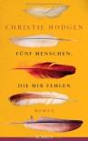 Fünf Menschen, die mir fehlen: Roman - Christie Hodgen, Thomas Gunkel