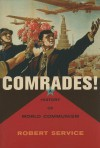 Comrades!: A History of World Communism - Robert Service