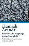 Elemente und Ursprünge totaler Herrschaft: Antisemitismus, Imperialismus, totale Herrschaft - Hannah Arendt