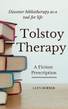 Tolstoy Therapy: A Fiction Prescription - Lucy Horner
