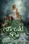 The Secret of the Emerald Sea - Heather Matthews
