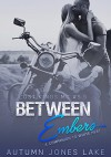 Between Embers (Lost Kings MC #5.5): A Companion to White Heat: Three Short Stories - Autumn Jones Lake