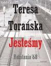 Jestesmy: Rozstania '68 - Teresa Torańska