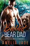 Baddest Bear Dad: A Fated Mate Romance - Amelia Jade