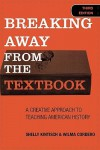 Breaking Away from the Textbook: A Creative Approach to Teaching American History - Shelly Kintisch