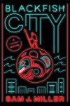 Blackfish City - Sam J. Miller
