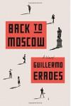 Back to Moscow: A Novel - Guillermo Erades