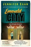 Emerald City and Other Stories - Jennifer Egan