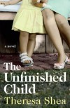 The Unfinished Child - Theresa Shea