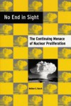 No End in Sight: The Continuing Menace of Nuclear Proliferation - Nathan E. Busch
