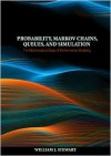 Probability, Markov Chains, Queues, and Simulation: The Mathematical Basis of Performance Modeling - William J. Stewart