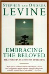 Embracing the Beloved: Relationship as a Path of Awakening - Stephen Levine,  Ondrea Levine