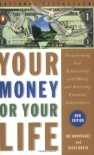 Your Money or Your Life: Transforming Your Relationship with Money and Achieving Financial Independence - Joe Dominguez, Vicki Robin