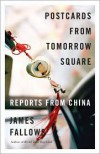 Postcards from Tomorrow Square: Reports from China - James Fallows