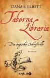 Taberna libraria - Die Magische Schriftrolle: Roman - Dana S. Eliott