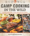 Camp Cooking in the Wild: The Black Feather Guide to Eating Well in the Great Outdoors - Mark Scriver, Wendy Grater, Joanna Baker