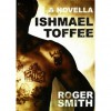Ishmael Toffee - Roger  Smith