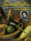 Frida's Fiestas: Recipes and Reminiscences of Life with Frida Kahlo - Marie-Pierre Colle, Guadalupe Rivera, Marie Pierre Le, Ignacio Urquiza, Ignacio Urguiza, Kenneth Krabbenhoft