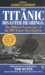 The Titanic Disaster Hearings: the Official Transcripts of the 1912 US Senate Investigation -