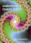 Understanding Chaos Magic - 'Jaq D. Hawkins',  'Jaq Hawkins'