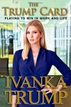 The Trump Card: Playing to Win in Work and Life - Ivanka Trump