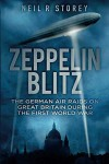 Zeppelin Blitz: The German Air Raids on Great Britain During the First World War - Neil R. Storey