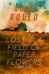 Lost in a Field of Paper Flowers - Gord Rollo