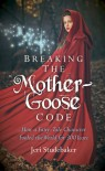 Breaking the Mother Goose Code: How a Fairy Tale Character Fooled the World for 300 Years - Jeri Studebaker
