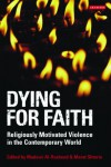 Dying for Faith: Religiously Motivated Violence in the Contemporary World (Library of Modern Religion) - Madawi Al-Rasheed, Marat Shterin
