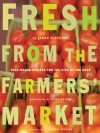 Fresh from the Farmers' Market: Year-Round Recipes for the Pick of the Crop - Janet Fletcher, Alice Waters, Alice Waters, Victoria Pearson