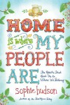 Home Is Where My People Are: The Roads That Lead Us to Where We Belong - Sophie Hudson